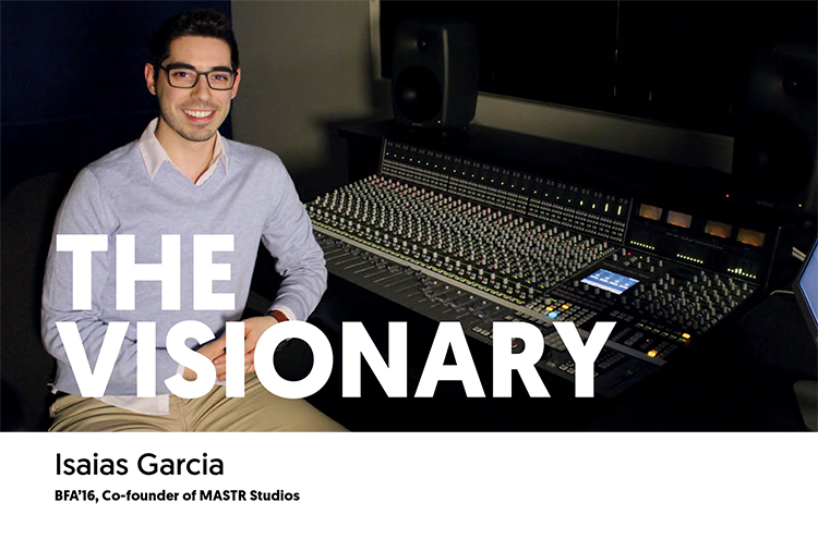 The Visionary - Isaias Garcia, BFA16, Co-Founder of MASTER Studios